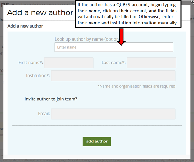 Add an author not on the team. If the author has a QUBES account, begin typing their name in the search bar, click on their account, and the fields will automatically populate. Otherwise, enter their name and institution information manually