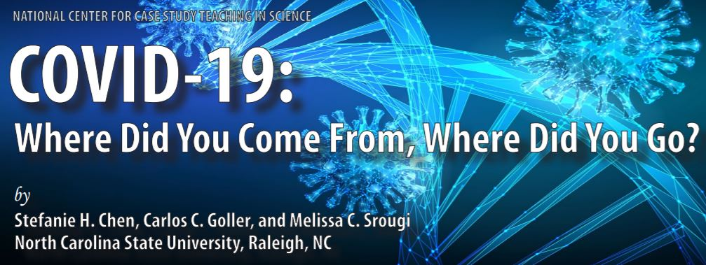 National Center for Case Study Teaching in Science, COVID-19: Where did you come from, where did you go? By Stefanie H Chen, Carlos C Goller, and Melissa C Srougi NC State University