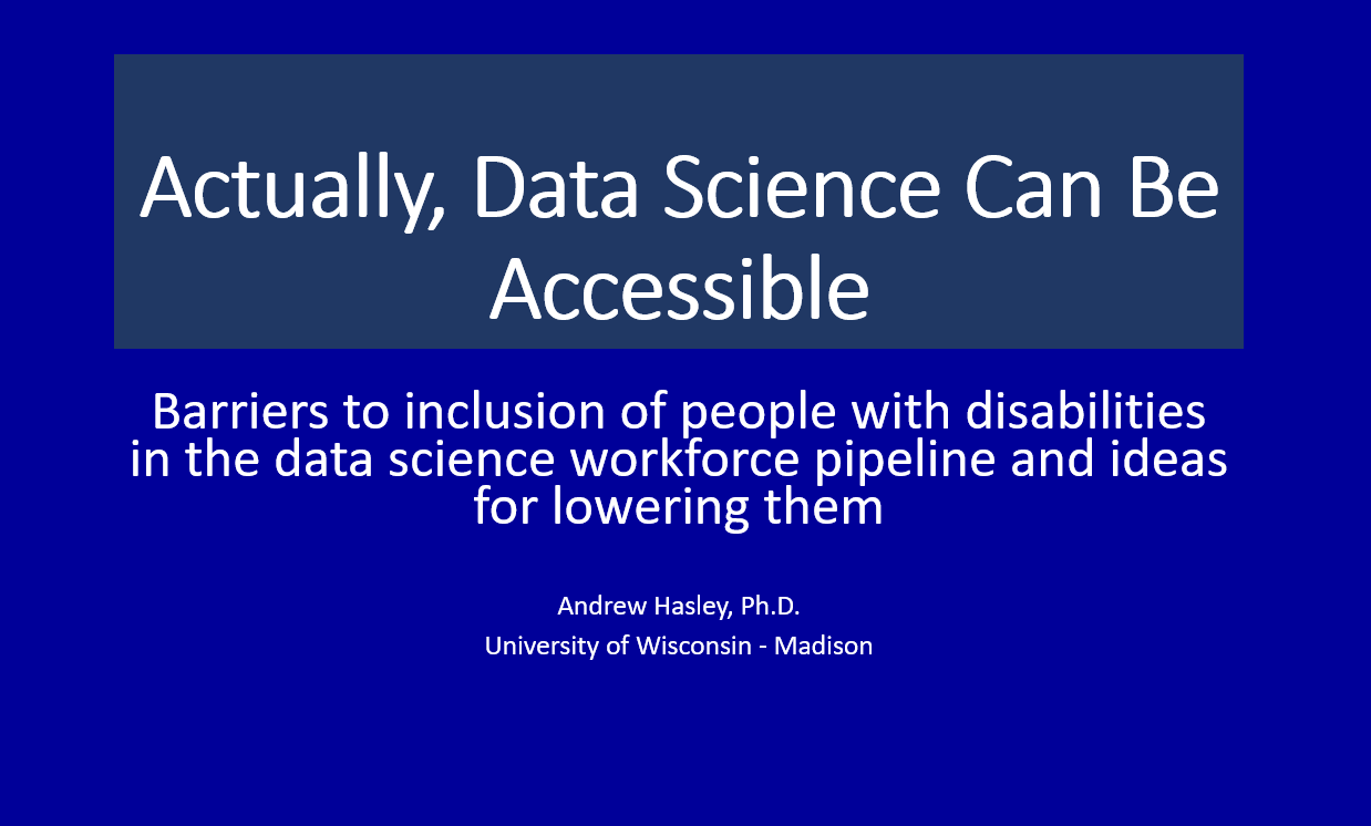 Actually, Data Science CAN Be Accessible: Barriers to inclusion of people with disabilities in the data science workforce pipeline and ideas for lowering them